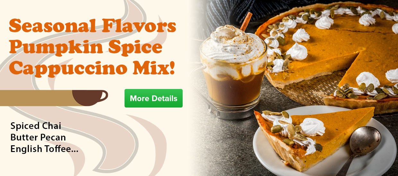 Shop Pumpkin Spice Cappuccino Mix, Seasonal Flavors, Butter Pecan, English Toffee, Spiced Chai, Hazelnut, Hot Chocolate Vending Mixes.