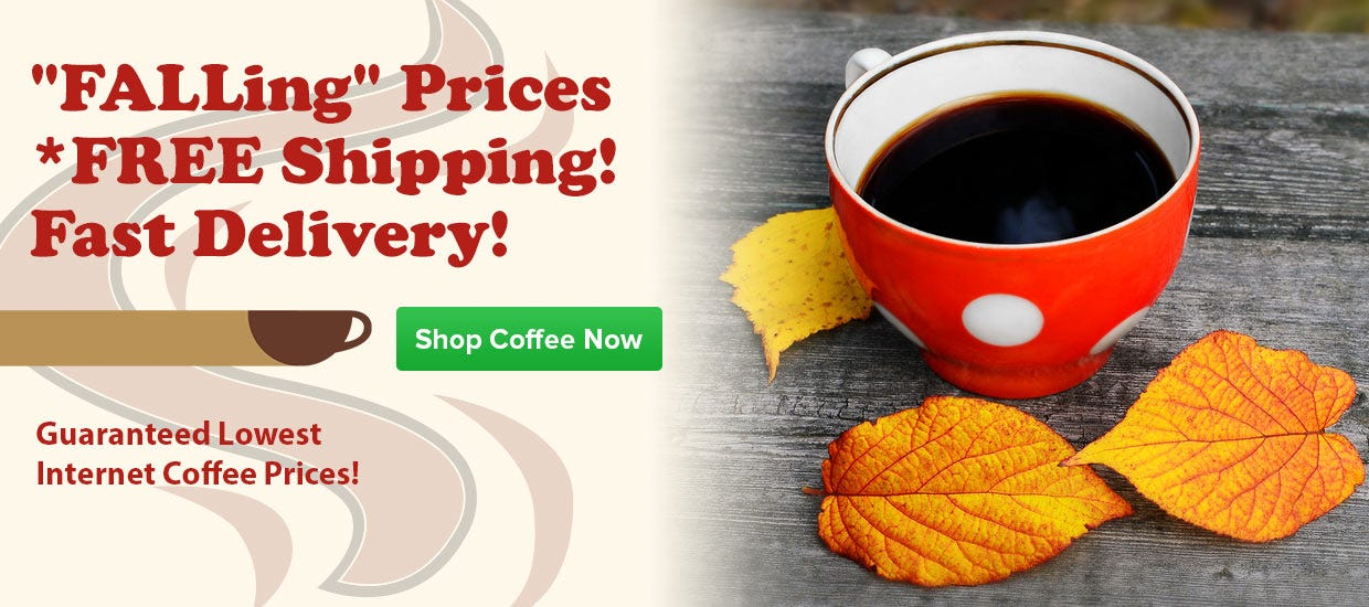 Shop Free Shipping on Coffee, Lowest Internet Coffee Prices, Shipping Hawaii, Alaska, Canada and Worldwide since 1998.